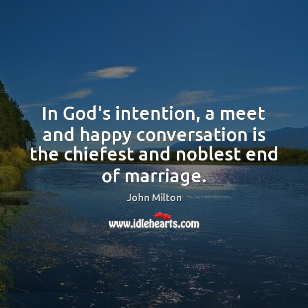In God's intention, a meet and happy conversation is the chiefest and John Milton Picture Quote