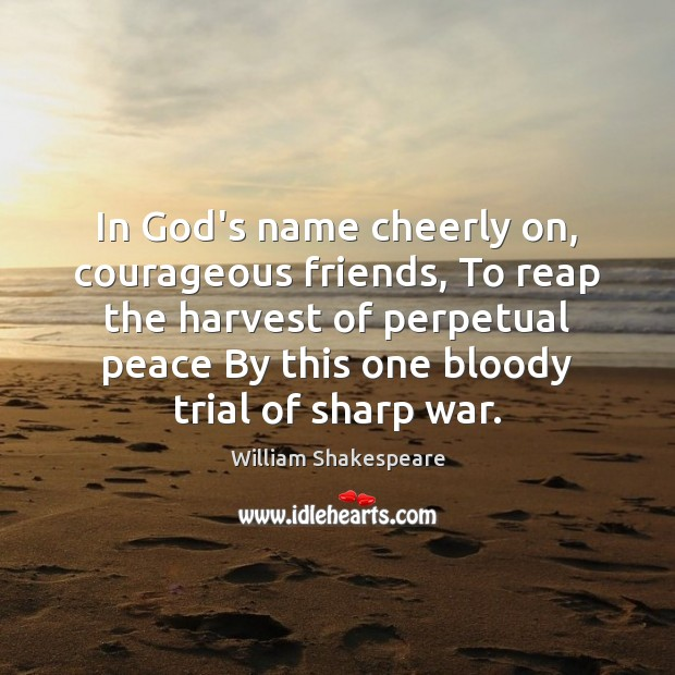 In God's name cheerly on, courageous friends, To reap the harvest of Image