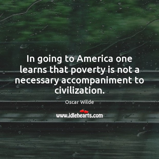 In going to America one learns that poverty is not a necessary Poverty Quotes Image