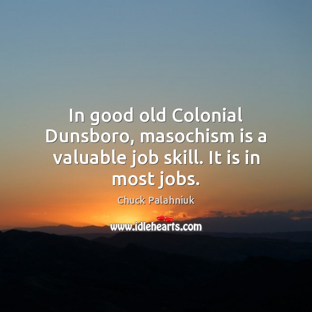 Image, In good old Colonial Dunsboro, masochism is a valuable job skill. It is in most jobs.