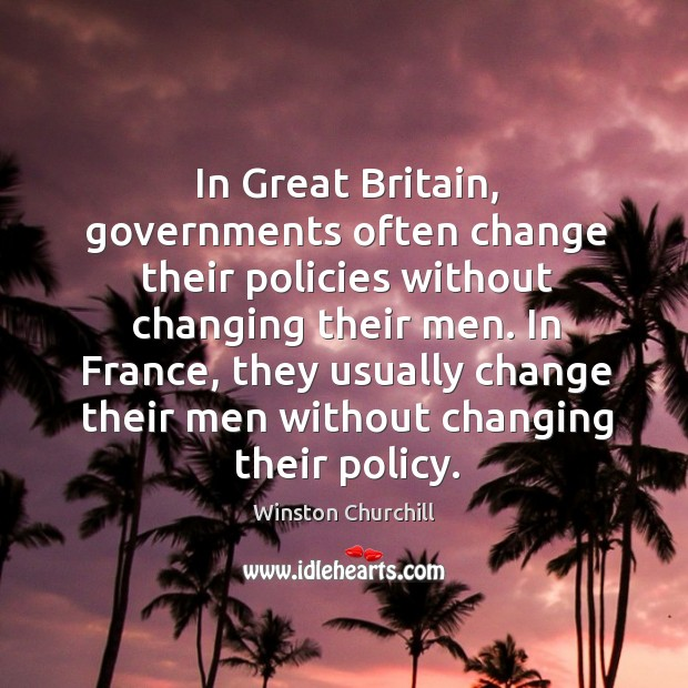 Image, In Great Britain, governments often change their policies without changing their men.