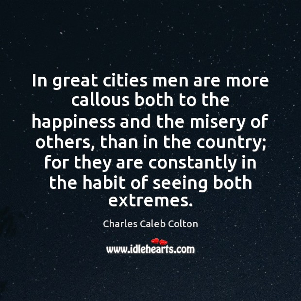 In great cities men are more callous both to the happiness and Image