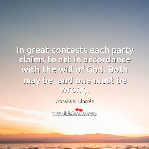 In great contests each party claims to act in accordance with the will of God. Image