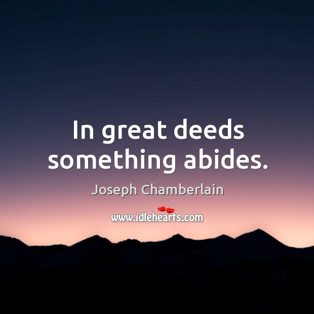 In great deeds something abides. Image