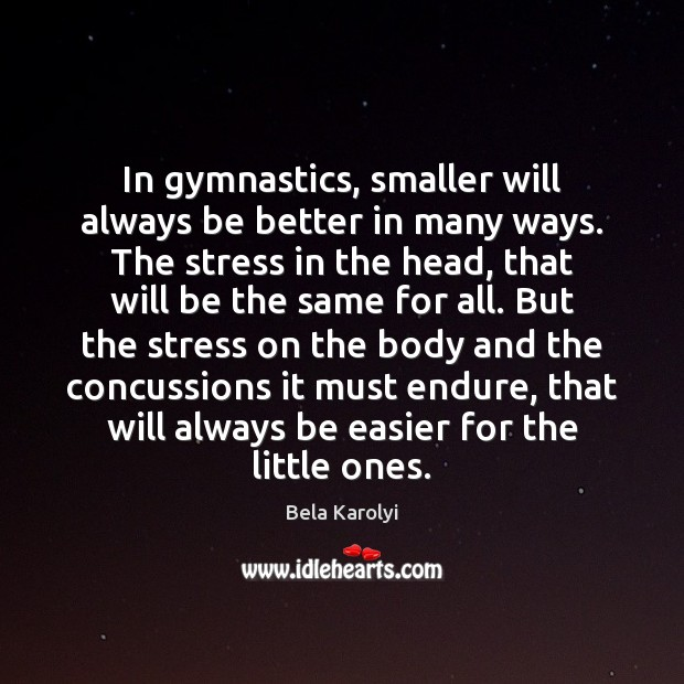 In gymnastics, smaller will always be better in many ways. The stress Image