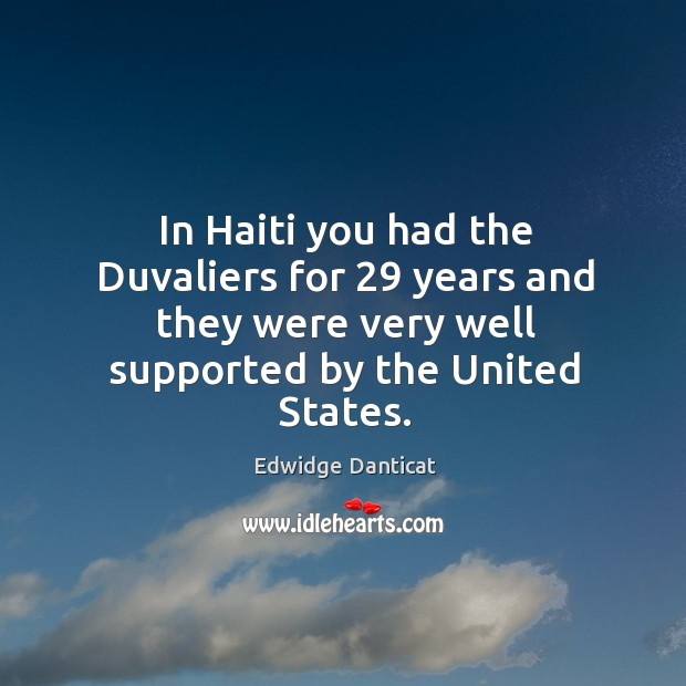Image, In haiti you had the duvaliers for 29 years and they were very well supported by the united states.