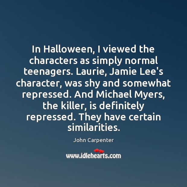 In Halloween, I viewed the characters as simply normal teenagers. Laurie, Jamie Halloween Quotes Image