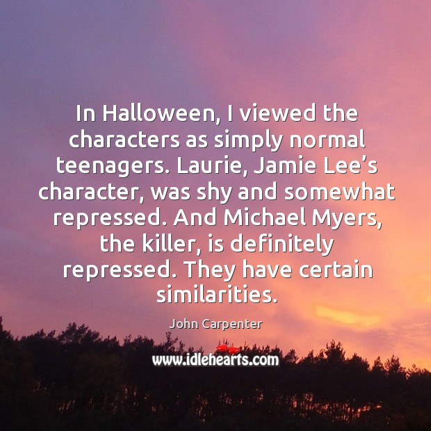 Image, In halloween, I viewed the characters as simply normal teenagers.