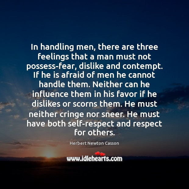 In handling men, there are three feelings that a man must not Herbert Newton Casson Picture Quote