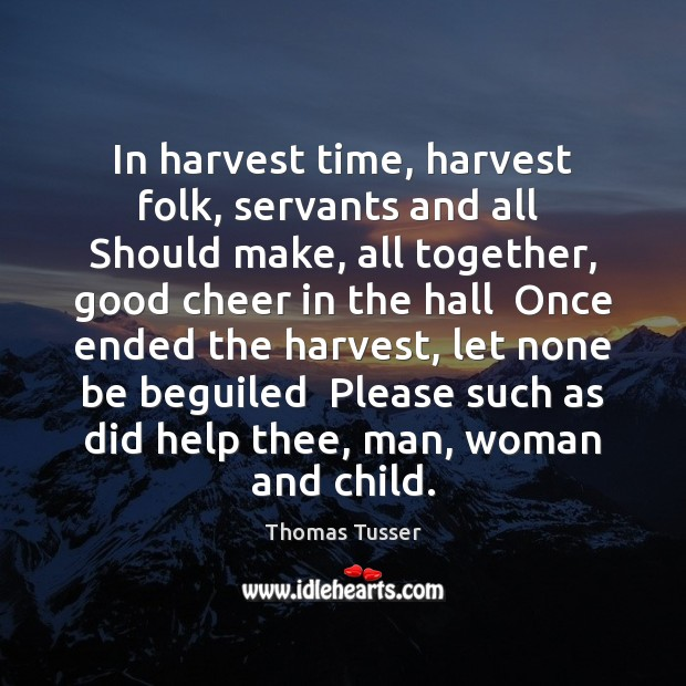 In harvest time, harvest folk, servants and all  Should make, all together, Thomas Tusser Picture Quote