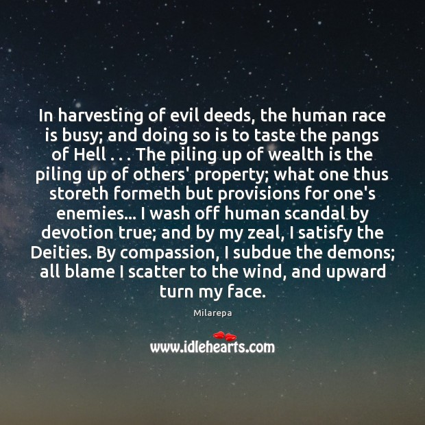 In harvesting of evil deeds, the human race is busy; and doing Wealth Quotes Image