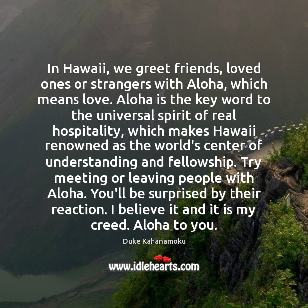 Image, In Hawaii, we greet friends, loved ones or strangers with Aloha, which