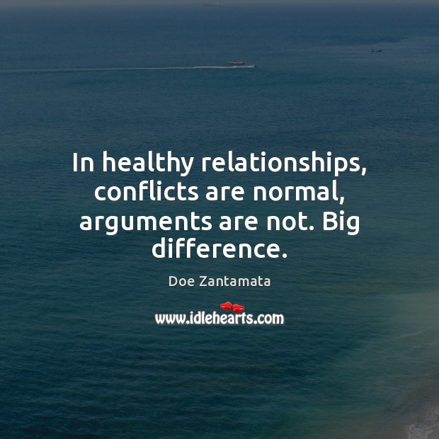 In healthy relationships, conflicts are normal, arguments are not. Doe Zantamata Picture Quote