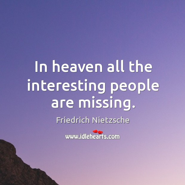 In heaven all the interesting people are missing. Image