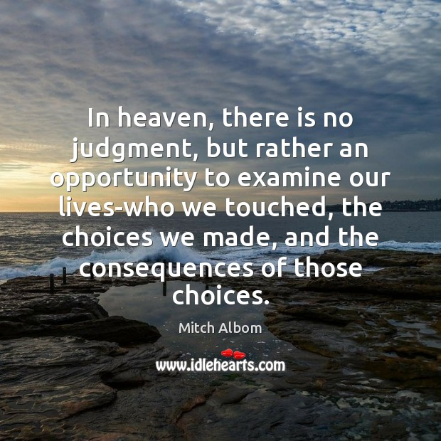 In heaven, there is no judgment, but rather an opportunity to examine Mitch Albom Picture Quote