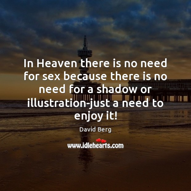 In Heaven there is no need for sex because there is no David Berg Picture Quote