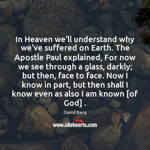 Image, In Heaven we'll understand why we've suffered on Earth. The Apostle Paul