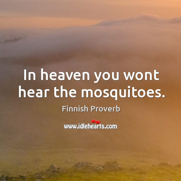 In heaven you wont hear the mosquitoes. Finnish Proverbs Image