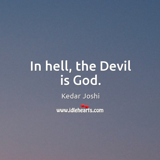 In hell, the Devil is God. Image