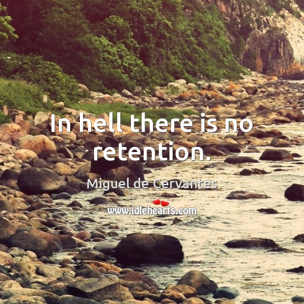 In hell there is no retention. Miguel de Cervantes Picture Quote