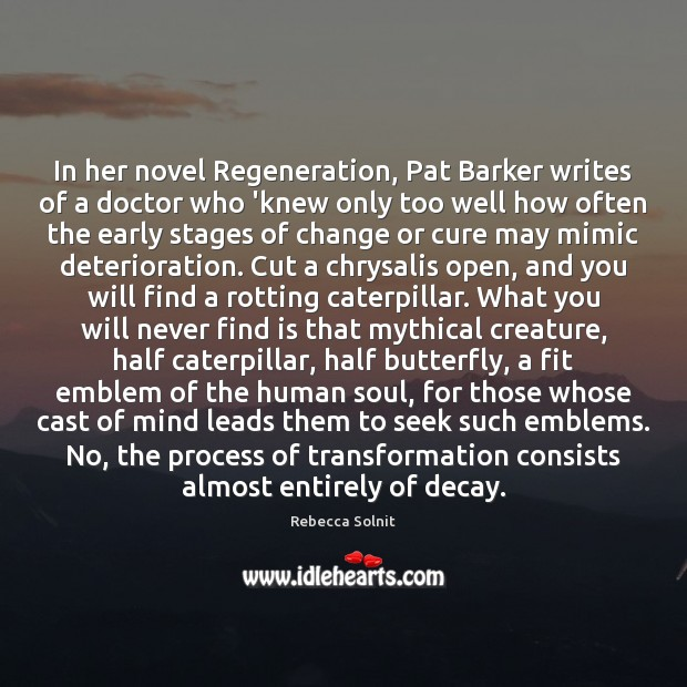 In her novel Regeneration, Pat Barker writes of a doctor who 'knew Rebecca Solnit Picture Quote