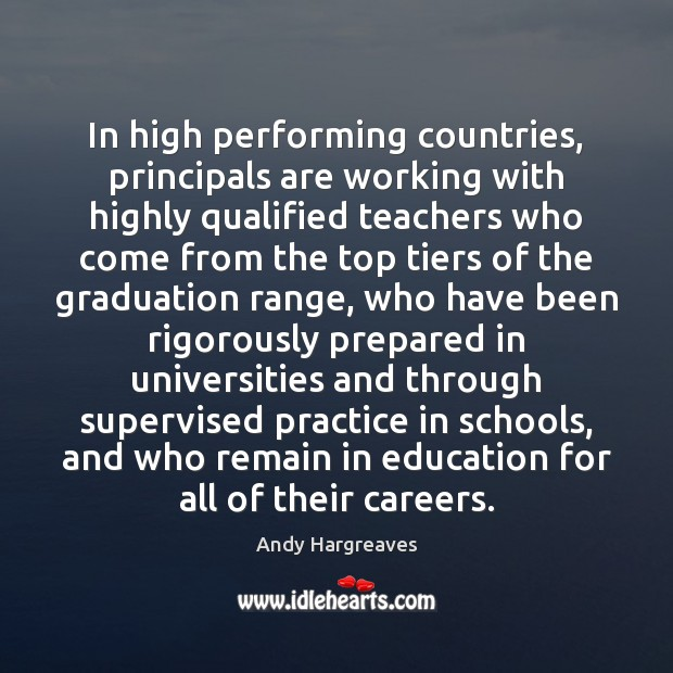 In high performing countries, principals are working with highly qualified teachers who Graduation Quotes Image