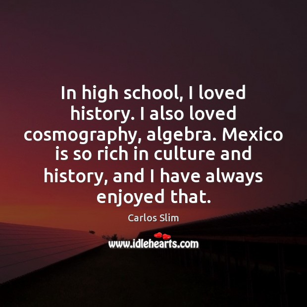Image, In high school, I loved history. I also loved cosmography, algebra. Mexico