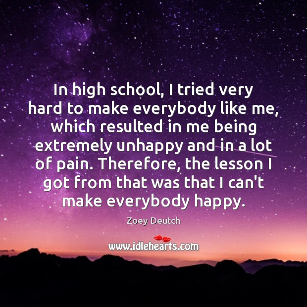 In high school, I tried very hard to make everybody like me, Zoey Deutch Picture Quote