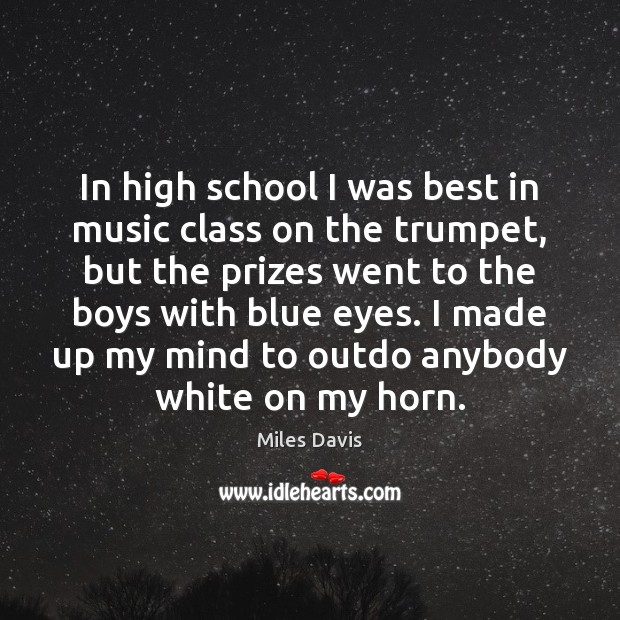 In high school I was best in music class on the trumpet, Miles Davis Picture Quote
