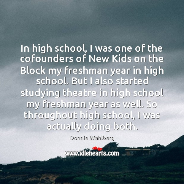 In high school, I was one of the cofounders of New Kids Donnie Wahlberg Picture Quote