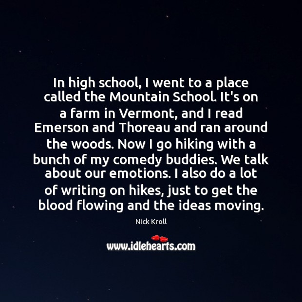 In high school, I went to a place called the Mountain School. Nick Kroll Picture Quote