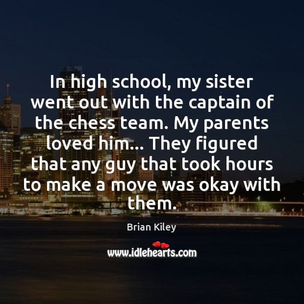 In high school, my sister went out with the captain of the Team Quotes Image