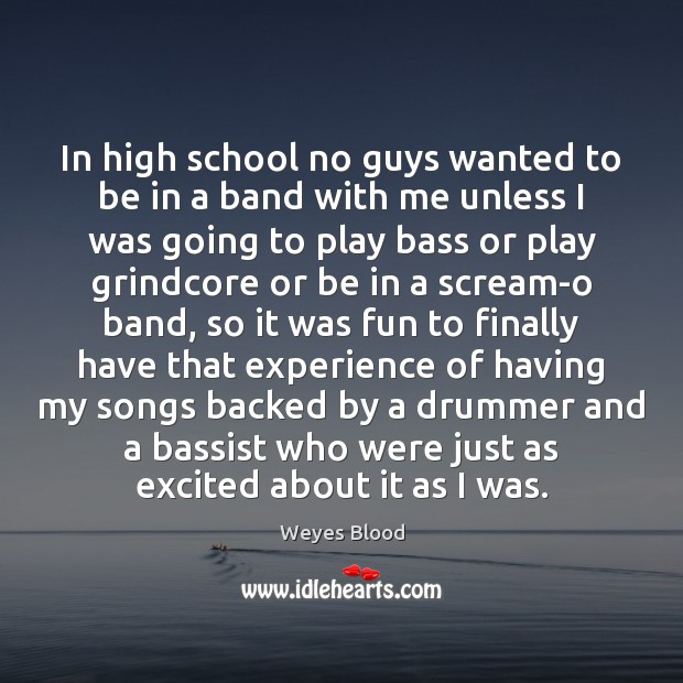 In high school no guys wanted to be in a band with Image