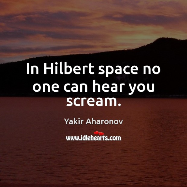 Image, In Hilbert space no one can hear you scream.