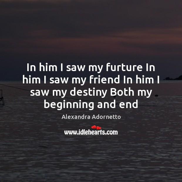 In him I saw my furture In him I saw my friend Image