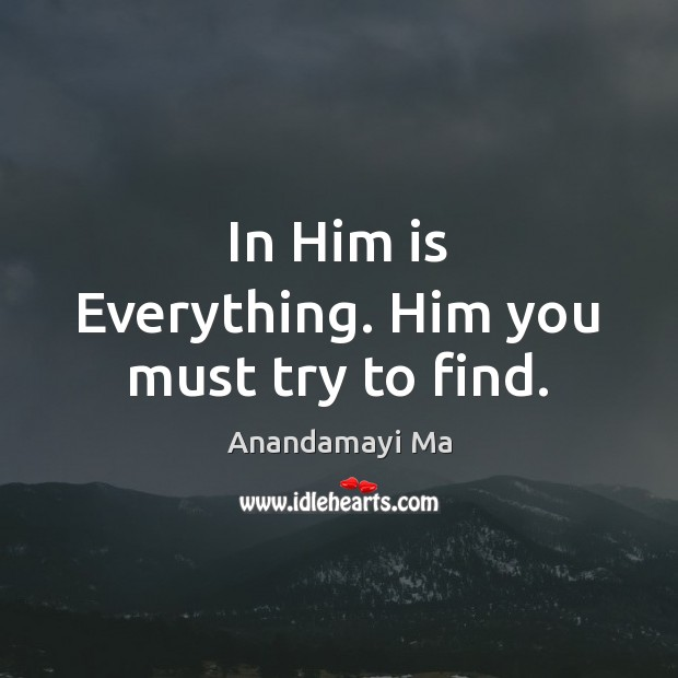 Image, In Him is Everything. Him you must try to find.