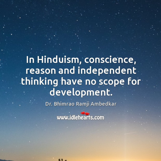 In hinduism, conscience, reason and independent thinking have no scope for development. Image