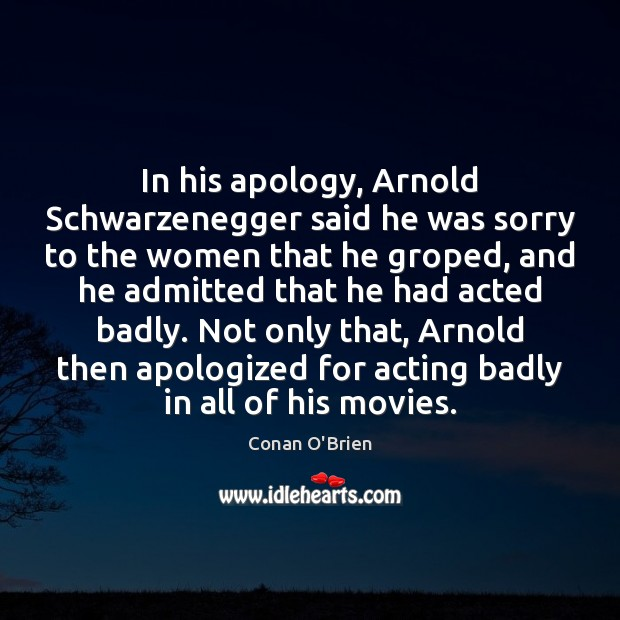 Image, In his apology, Arnold Schwarzenegger said he was sorry to the women