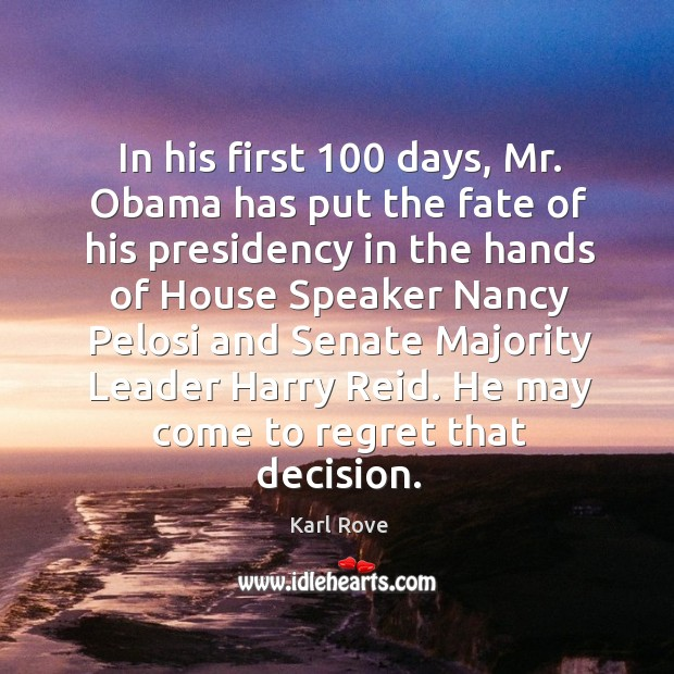 In his first 100 days, mr. Obama has put the fate of his presidency in the hands of house speaker Image