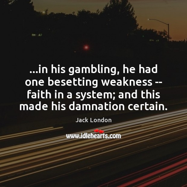 …in his gambling, he had one besetting weakness — faith in a Image