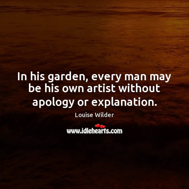 In his garden, every man may be his own artist without apology or explanation. Image