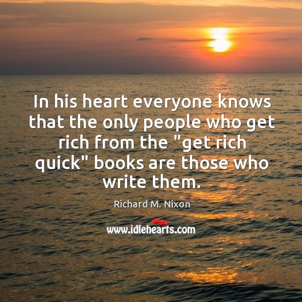 In his heart everyone knows that the only people who get rich Image
