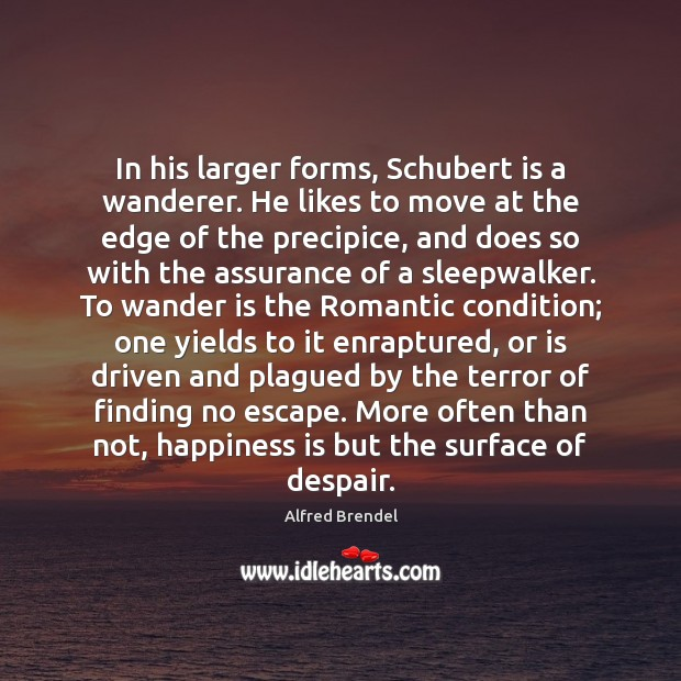 Image, In his larger forms, Schubert is a wanderer. He likes to move