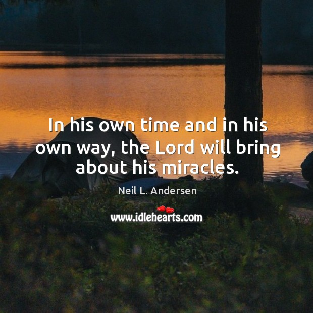 In his own time and in his own way, the Lord will bring about his miracles. Image