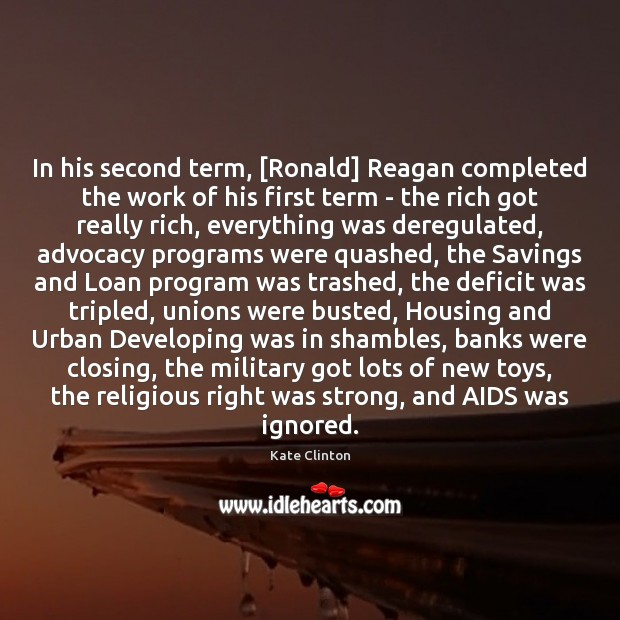 Image, In his second term, [Ronald] Reagan completed the work of his first
