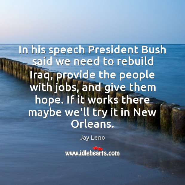 Image, In his speech President Bush said we need to rebuild Iraq, provide