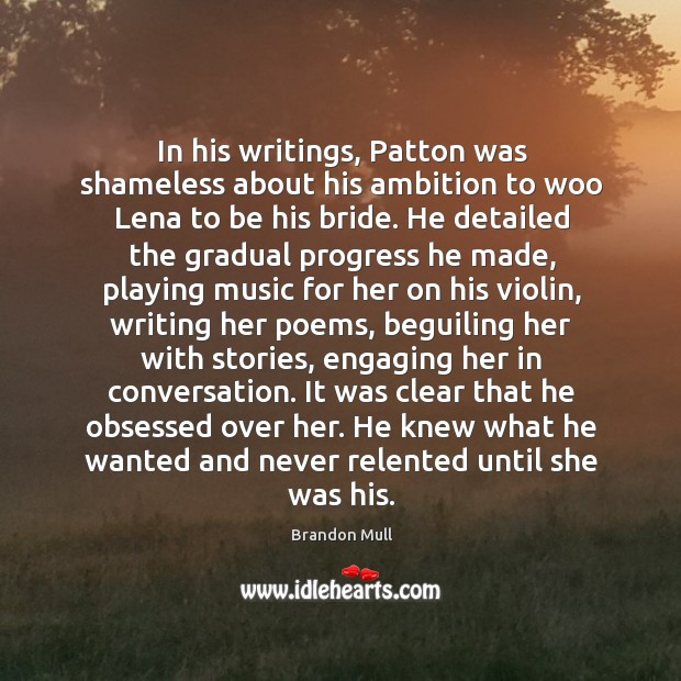 Image, In his writings, Patton was shameless about his ambition to woo Lena