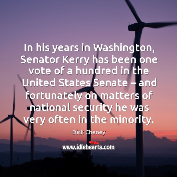 In his years in washington, senator kerry has been one vote of a hundred in the united Image