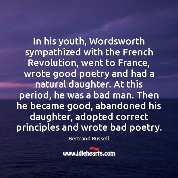 In his youth, Wordsworth sympathized with the French Revolution, went to France, Bertrand Russell Picture Quote
