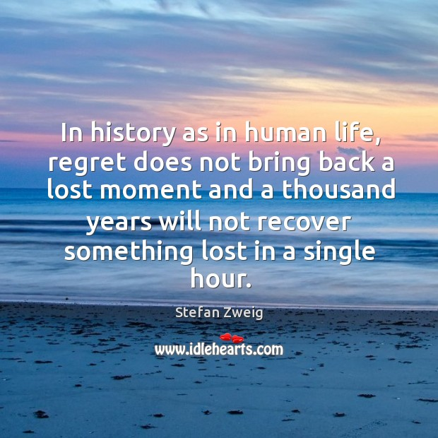 In history as in human life, regret does not bring back a lost moment Image